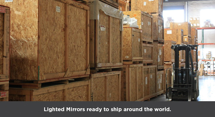 Lighted Mirrors ready to ship around the world